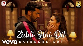 Ziddi Hai Dil - Full Song | Arjun & Parineeti | Mannan Shaah | Javed Akhtar