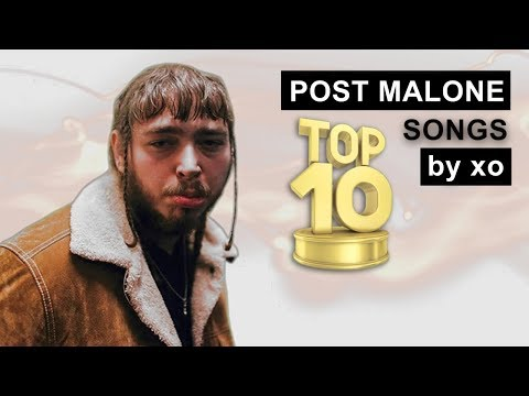 Top 10 ● Post Malone ● Songs!