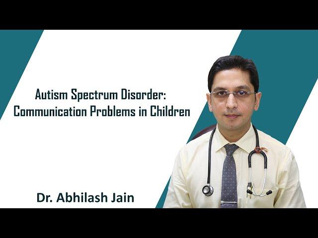 Autism Spectrum Disorder: Communication Problems in Children
