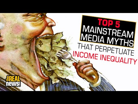 The Top 5 Mainstream Media Myths That Perpetuate Income Inequality