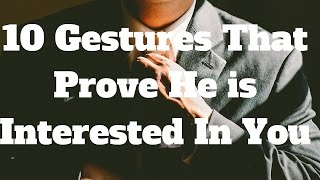 10 Gestures That Prove He is Interested In You
