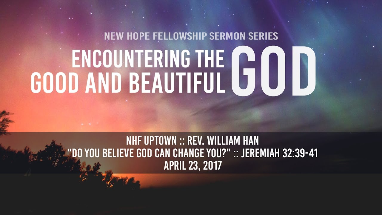"Do You Believe God Can Change You?"" (Jeremiah 32:39-41) - New Hope"