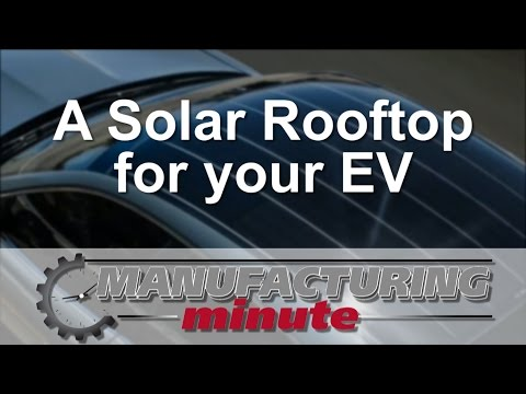 Manufacturing Minute: A Solar Roof For Electric Vehicles
