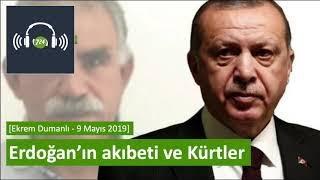 Erdoğan'ın akıbeti ve Kürtler [Ekrem Dumanlı - 9 Mayıs 2019]
