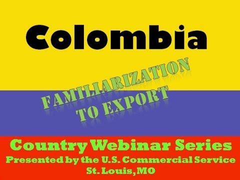Colombia - Familiarization to Export & Doing Business in Colombia