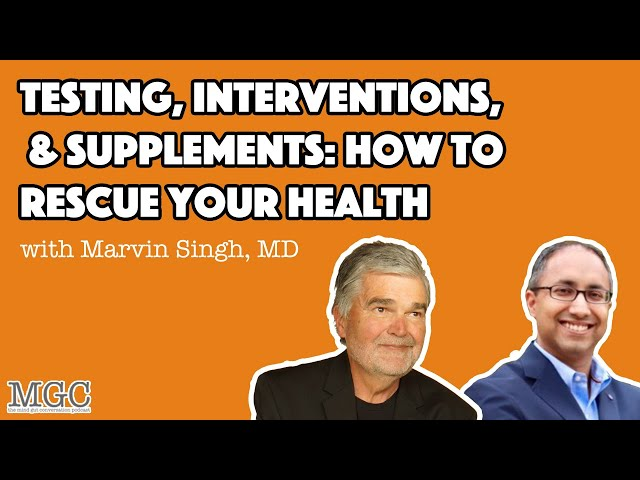 Testing, Interventions & Supplements with Marvin Singh, MD | MGC Ep. 38 (Part 2/2)
