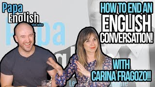 How to END a Conversation in English! - With Carina Fragozo and Aly