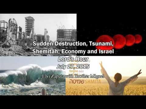 Sudden Destruction, Tsunami, Shemitah, Economy and Israel - Elvi Zapata, Lord's Hour 7/26/2015