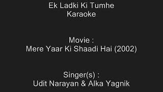 Ek Ladki Ki Tumhe - Karaoke - Mere Yaar Ki Shaadi Hai (2002) - Udit Narayan, Alka Yagnik