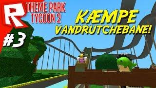 KÆMPE VANDRUTCHEBANE! - Roblox Theme Park Tycoon 2 Dansk Ep 3