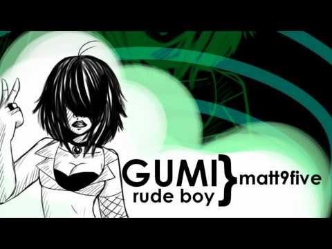 Gumi - Rude Boy (matt9five)
