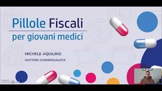 Aspetti fiscali e previdenziali del Medico Specializzando - Speaker Dott. Comm. Michele Aquilino