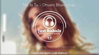NA JA TU (8D AUDIO) - Dhvani Bhanushali | Tanishk Bagchi | 3D Surrounded Song | HQ