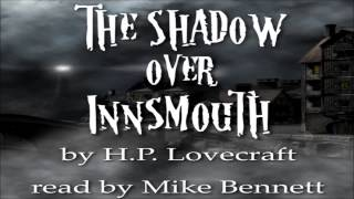 H.P. Lovecraft: The Shadow Over Innsmouth - read by Mike Bennett