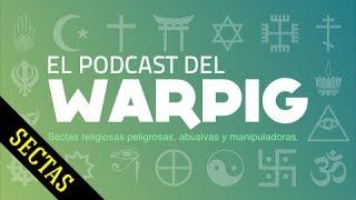 Sectas Peligrosas - El Podcast del Warpig COMPLETO