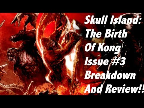 Skull Island: The Birth of Kong Issue #3 Breakdown And Review!