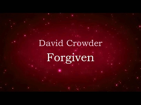 Forgiven  David Crowder lyrics on screen HD