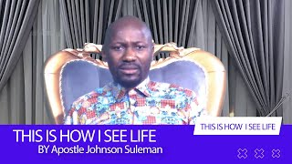 THIS IS HOW I SËE LIFE {Episode 9} With Apostle Johnson Suleman