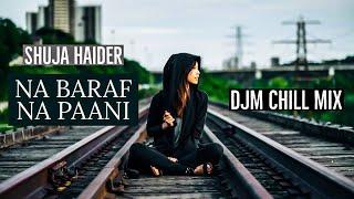 Na Baraf Na Pani ft. DJM | Shuja Haider | Kam Zarf