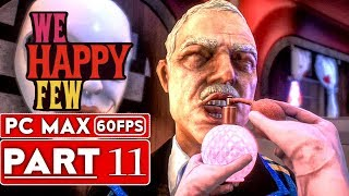WE HAPPY FEW Gameplay Walkthrough Part 11 FULL GAME [1080p HD 60FPS PC] - No Commentary