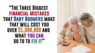 Three big Financial Mistakes that Baby boomers make that cost them MIILLIONS.