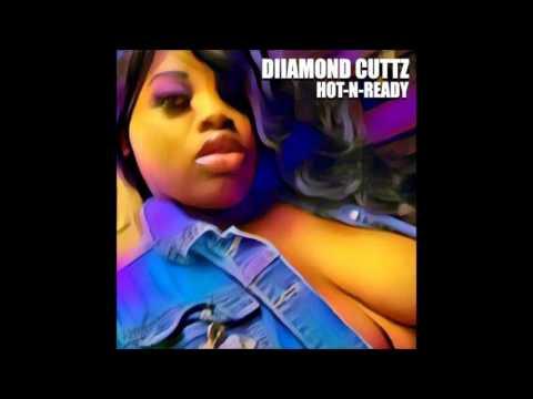 Diiamond Cuttz - Hot-N-Ready