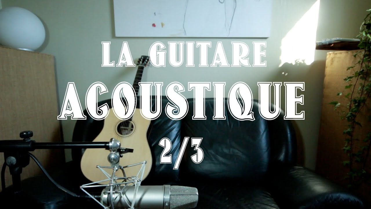 la guitare acoustique comment faire la prise de son 2 3 youtube. Black Bedroom Furniture Sets. Home Design Ideas