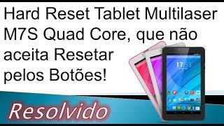 Hard Reset Tablet Multilaser M7S Quad Core Que nao Aceita Resetar Pelos Botoes Resolvido