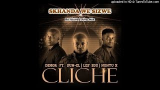 Demor Ft. Sun-EL, LesEgo & Nontu X - Cliche (Skhanda We Sizwe Re-Visited Afro Mix)