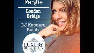 Fergie -- London Bridge (DJ Kapuzen Remix)