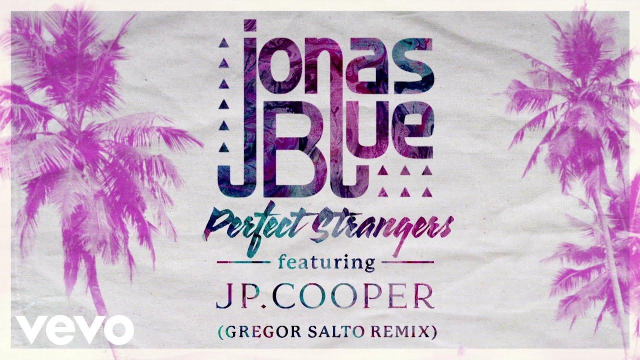 Jonas Blue   Perfect Strangers Lyrics Meaning, ft. JP Cooper   Lyreka