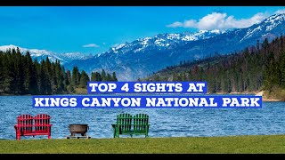 Top 4 Sights at Kings Canyon National Park