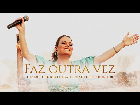 FAZ OUTRA VEZ   DESERTO DE REVELAÇÃO     DIANTE DO TRONO   ANA PAULA VALADÃO