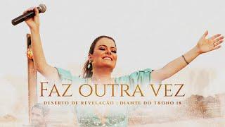 FAZ OUTRA VEZ DESERTO DE REVELAÇÃO CLIPE OFICIAL DIANTE DO TRONO ANA PAULA VALADÃO