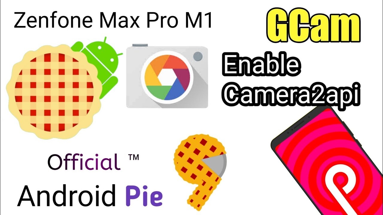 How to enable camera2api in Asus Zenfone Max Pro M1 Official Stock Pie and  Use Gcam