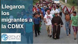 ESPECIAL: Llegaron los migrantes a la CDMX