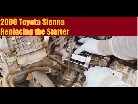 2006 Toyota Sienna Starter Removal And Replacement