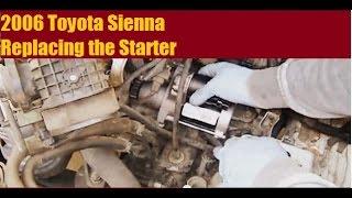 2006 Toyota Sienna - Starter Removal And Replacement