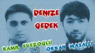 Orxan Masalli ft Ramil Evezoglu   Denize gedek 2013