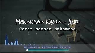 Menunggu Kamu ~Anji Cover Massan Muhammad