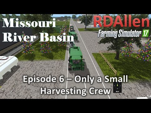 Farming Simulator 17 River Basin E6 - Small Harvesting Crew (This Time)