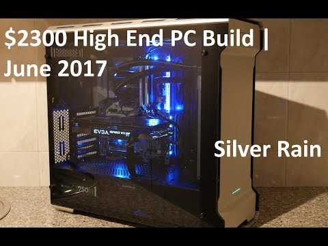 $2300 High End PC (Silver Rain) | Full Build | June 2017 | 4K