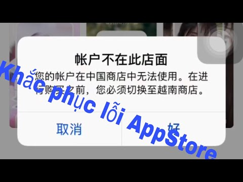 Hướng dẫn khắc phục lỗi AppStore không tải được ứng dụng khi chuyển vùng sang Trung Quốc