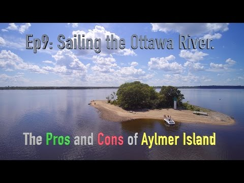 Ep9. Sailing The Ottawa River.  Pros and Cons of Aylmer Island.