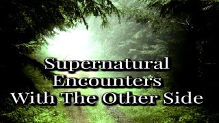 Mysterious Travels | Encountering The Seriously Strange Supernatural/Paranormal.