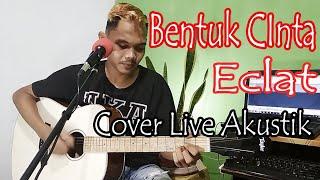 ECLAT - BENTUK CINTA [ COVER LIRIK BY.ANDRE ]
