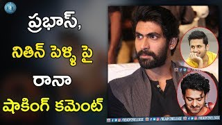 Rana Shocking Comments On Prabhas And Nithin Marriage | #LIe | #Saaho | #NeneRajuNeneMantri