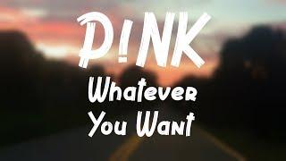 P!NK - Whatever You Want [Lyrics / Lyrics Video]