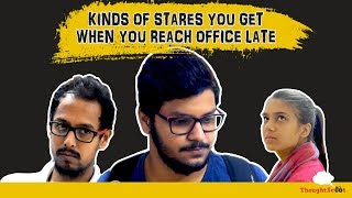 Kinds Of Stares You Get When You Reach Office Late! | ThoughtScoot
