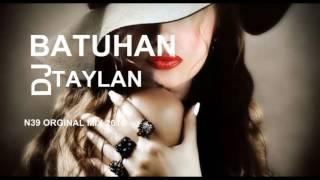 DJ BATUHAN TAYLAN N39 ORGINAL MIX